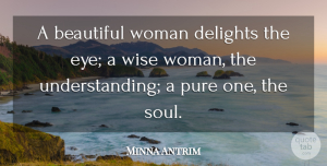 Minna Antrim Quote About Beautiful, Wise, Wisdom: A Beautiful Woman Delights The...