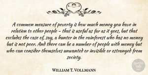 Invisible Quotes, William T. Vollmann Quote About Case, Common, Consider, Far, Hunter: A Common Measure Of Poverty...