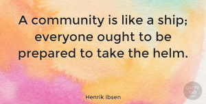 Leadership Quotes, Henrik Ibsen Quote About Leadership, Community Living, Preparation: A Community Is Like A...