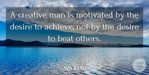 Ayn Rand Quote About Motivational, Dance, Teamwork: A Creative Man Is Motivated...
