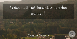 Good Morning Quotes, Charlie Chaplin Quote About Funny, Good Morning, Laughter: A Day Without Laughter Is...