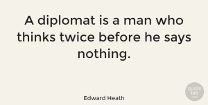 Men Quotes, Edward Heath Quote About Men, Thinking, Diplomats: A Diplomat Is A Man...