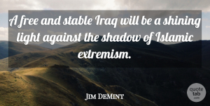 Jim DeMint Quote About Islamic, Iraq, Light: A Free And Stable Iraq...