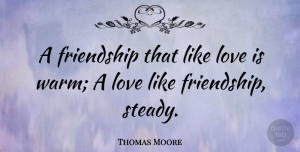 Thomas Moore Quote About Friendship, Love, Valentines Day: A Friendship That Like Love...
