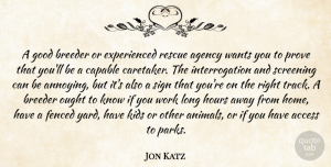 Agency Quotes, Jon Katz Quote About Access, Agency, Capable, Good, Home: A Good Breeder Or Experienced...