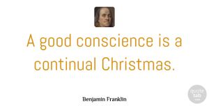 Benjamin Franklin Quote About Happiness, Christmas, Honesty: A Good Conscience Is A...