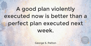 Life Quotes, George S. Patton Quote About Inspirational, Life, Motivational: A Good Plan Violently Executed...