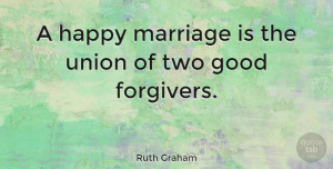Friendship Quotes, Ruth Graham Quote About Love, Friendship, Family: A Happy Marriage Is The...