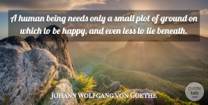 Lying Quotes, Johann Wolfgang von Goethe Quote About Lying, Plot, Needs: A Human Being Needs Only...