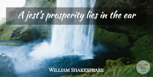 Lying Quotes, William Shakespeare Quote About Lying, Ears, Prosperity: A Jests Prosperity Lies In...