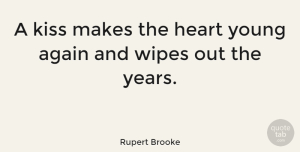 Love Quotes, Rupert Brooke Quote About Love, Relationship, Valentines Day: A Kiss Makes The Heart...