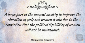 Anxiety Quotes, Millicent Fawcett Quote About Girl, Anxiety, Political: A Large Part Of The...