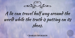 Truth Quotes, Charles Spurgeon Quote About Trust, Travel, Truth: A Lie Can Travel Half...