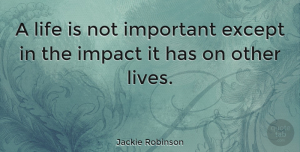 Jackie Robinson Quote About Inspirational, Life, Basketball: A Life Is Not Important...