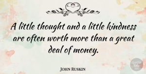 Kindness Quotes, John Ruskin Quote About Money, Kindness, Helping Others: A Little Thought And A...