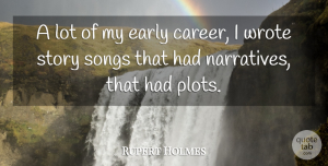 Rupert Holmes Quote About Song, Careers, Narrative: A Lot Of My Early...