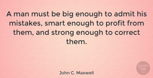Wisdom Quotes, John C. Maxwell Quote About Being Strong, Wisdom, Stay Strong: A Man Must Be Big...