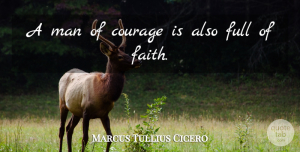 Marcus Tullius Cicero Quote About Inspirational, Life, Faith: A Man Of Courage Is...