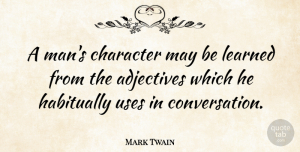 Mark Twain Quote About Inspirational, Leadership, Character: A Mans Character May Be...