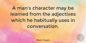 Leadership Quotes, Mark Twain Quote About Inspirational, Leadership, Character: A Mans Character May Be...