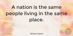 People Quotes, James Joyce Quote About People, Nations: A Nation Is The Same...