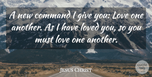 Jesus Christ Quote About Love: A New Command I Give...
