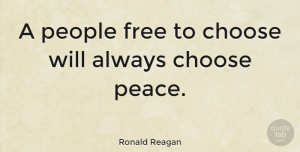 People Quotes, Ronald Reagan Quote About Peace, War, People: A People Free To Choose...