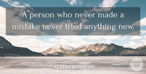 Albert Einstein Quote About Inspirational, Motivational, Change: A Person Who Never Made...