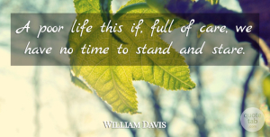 William Davis Quote About Full, Life, Poor, Stand, Time: A Poor Life This If...