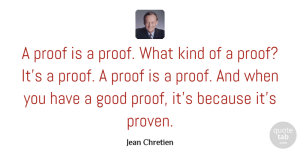 Jean Chretien Quote About Funny, Kind, Proof: A Proof Is A Proof...