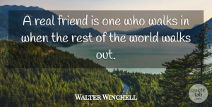 Walter Winchell Quote About Friendship, True Friend, Real: A Real Friend Is One...