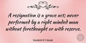 Salmon P. Chase Quote About Men, Graves, Resignation: A Resignation Is A Grave...