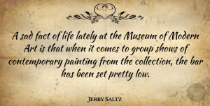 Art Quotes, Jerry Saltz Quote About Art, Museums, Bars: A Sad Fact Of Life...