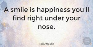 Tom Wilson Quote About Happiness, Smile, Laughter: A Smile Is Happiness Youll...