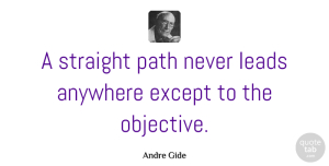 Inspiration Quotes, Andre Gide Quote About Inspiration, Objectivity, Goal: A Straight Path Never Leads...