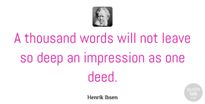 Positivity Quotes, Henrik Ibsen Quote About Inspirational, Inspiring, Positivity: A Thousand Words Will Not...