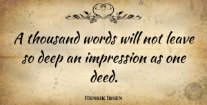 Henrik Ibsen Quote About Inspirational, Inspiring, Positivity: A Thousand Words Will Not...