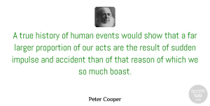Accident Quotes, Peter Cooper Quote About Accident, Acts, American Inventor, Events, Far: A True History Of Human...