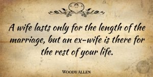 Woody Allen Quote About Breakup, Wife, Lasts: A Wife Lasts Only For...