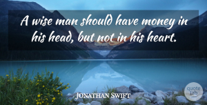 Wise Quotes, Jonathan Swift Quote About Inspirational, Success, Wise: A Wise Man Should Have...