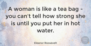 Inspiring Quotes, Eleanor Roosevelt Quote About Inspirational, Funny, Inspiring: A Woman Is Like A...