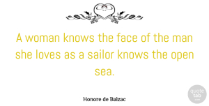 Love Quotes, Honore de Balzac Quote About Love, Men, Sea: A Woman Knows The Face...