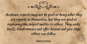 Simon Sinek Quote About Book, Writing, Giving: Academic Experts May Not Be...
