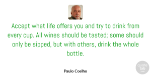 Paulo Coelho Quote About Life, Wine, Trying: Accept What Life Offers You...
