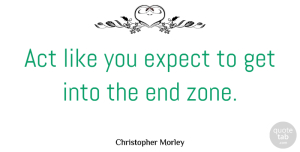Inspiration Quotes, Christopher Morley Quote About Motivation, Business, Inspiration: Act Like You Expect To...