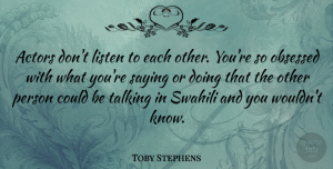 Toby Stephens Quote About Talking, Actors, Obsessed: Actors Dont Listen To Each...