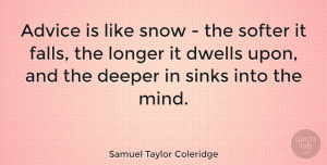 Life Quotes, Samuel Taylor Coleridge Quote About Inspirational, Funny, Life: Advice Is Like Snow The...
