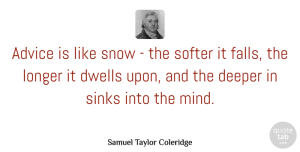 Samuel Taylor Coleridge Quote About Inspirational, Funny, Life: Advice Is Like Snow The...
