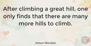 Inspiring Quotes, Nelson Mandela Quote About Inspirational, Motivational, Inspiring: After Climbing A Great Hill...