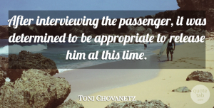 Toni Chovanetz Quote About Determined, Release: After Interviewing The Passenger It...